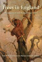 Trees in England Management and disease since 1600 by Tom Williamson, Gerry Barnes, Toby Pillatt