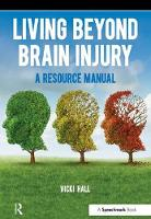 Living Beyond Brain Injury A Resource Manual by Vicky Hall