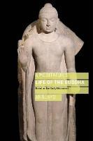 A Meditator's Life of the Buddha Based on the Early Discourses by Bhikkhu Analayo