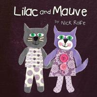 Lilac and Mauve A Story of Love in a Multicultural Family by Nick Rolfe