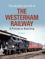 The Decline and Fall of the Westerham Railway A Prelude to Beeching by Ron Strutt