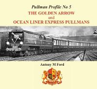 Pullman Profile The Golden Arrow and Ocean Liner Express Pullmans by Antony M. Ford
