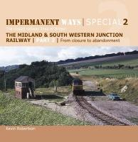Impermanent Ways Special 2 From Closure to Abandonment The closed railway lines of Britain by Kevin Robertson