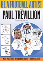 Be A Football Artist Step-by-Step Guide in How to Draw Your Heroes by a World Famous Artist by Paul Trevillion