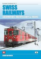 Swiss Railways Locomotives, Multiple Units and Trams by David Haydock