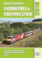 British Railways Locomotives & Coaching Stock 2018 The Rolling Stock of Britain's Mainline Railway Operators by Robert Pritchard