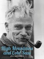 High Mountains and Cold Seas The life of H.W. `Bill' Tilman: soldier, mountaineer, navigator by J. R. L. Anderson, Tim Madge