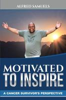 Motivated to inspire A cancer survivor's perspective by Alfred Samuels