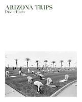 David Hurn: Arizona Trips by David Hurn