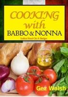 Cooking with Babbo and Nonna Italian (and Other) Family Food on a Budget by Gez Walsh