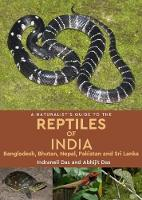 A Naturalist's Guide to the Reptiles of India by Indraneil Das