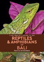 A Naturalist's Guide to the Reptiles & Amphibians of bali by Ruchira Somaweera