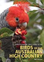 A Photographic Field Guide to the Birds of the Australian High Country by Neil Hermes