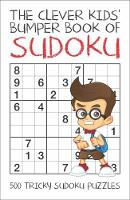 The Clever Kids' Bumper Book of Sudoku 500 Tricky Sudoku Puzzles by Victoria J. Townsend