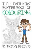 The Clever Kids' Bumper Book of Colouring 80 Tricky Designs by Victoris J. Townsend