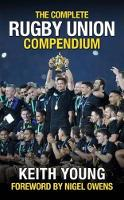 The Complete Rugby Union Compendium by Keith Young, Nigel Owens