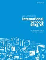 John Catt's Guide to International Schools The Authoritative Guide to International Education by Jonathan Barnes