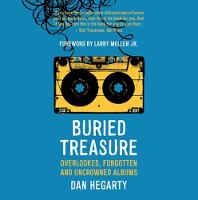 Buried Treasure Overlooked, Forgotten and Uncrowned Classic Albums by Dr. Dan Hegarty