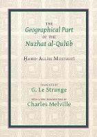 The Geographical Part of the Nuzhat al-qulub by Hamd-Allah Mustaufi, Guy le Strange, Charles Melville