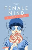 The Female Mind A User's Guide by Kathryn Abel