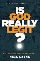 Is God Really Legit? Making Sense of Faith and Science by Neil Laing