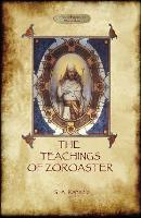 The Teachings of Zoroaster, and the philosophy of the Parsi religion by Shapurji Aspaniarji Kapadia