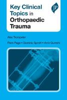 Key Clinical Topics in Orthopaedic Trauma by Alex (St George's Healthcare NHS Trust, London) Trompeter