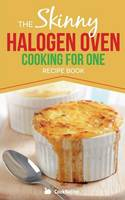 Skinny Halogen Cooking for One Single Serving, Healthy, Low Calorie Halogen Oven Recipes Under 200, 300 and 400 Calories by CookNation