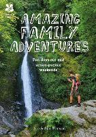 Amazing Family Adventures Fun days out and action-packed weekends by Jen Benson, Sim Benson