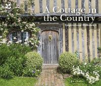 A Cottage in the Country Inspirational Hideaways by Jane Eastoe