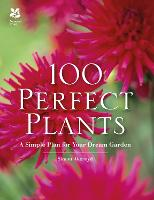 100 Perfect Plants A Simple Plan for Your Dream Garden by Simon Akeroyd