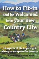 How to Fit-in and be Welcomed into your new Country Life 10 aspects of life to get right when you escape to the country by Pendown Pocket Books