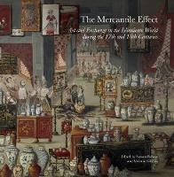 The Mercantile Effect Art and Exchange in the Islamicate World During 17th 18th Centuries by Melanie Gibson