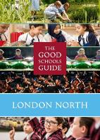 The Good Schools Guide London North by Ralph Lucas