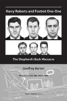 Harry Roberts and Foxtrot One-One The Shepherd's Bush Massacre by Geoffrey Barton, Mike Waldren