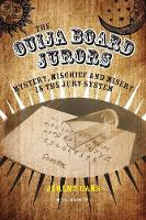 The Ouija Board Jurors Mystery, Mischief and Misery in the Jury System by Jeremy Gans