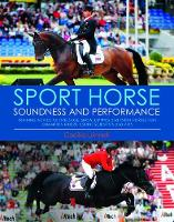 Sport Horse Soundness and Performance Training Advice for Dressage, Showjumping and Event Horses from Champion Riders, Equine Scientists and Vets by Cecilia Lonnell, George H. Morris
