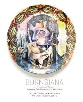 Burnsiana Artworks and Poems Inspired by the Life and Legacy of Robert Burns by Calum Colvin, Rab Wilson