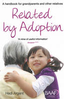 Related by Adoption A Handbook for Grandparents and Other Relatives by Hedi Argent