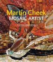 Martin Cheek Mosaic Artist Creative Inspiration by Martin Cheek