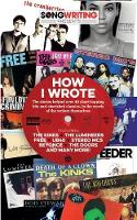 How I Wrote... Songwriting Magazine Presents the Stories Behind 40 of the World's Best-Loved Songs, by the Songwriters Themselves by