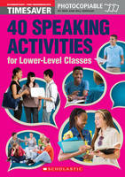 40 Speaking Activities for Lower-Level Classes by Bill Bowler, Ben Bowler