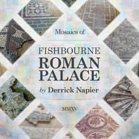 Mosaics of Fishbourne Roman Palace by Derrick Napier