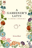 A Gardener's Latin The language of plants explained by Richard Bird
