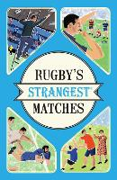 Rugby's Strangest Matches Extraordinary But True Stories from Over a Century of Rugby by John Griffiths