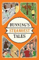 Running's Strangest Tales Extraordinary but True Tales from Over Five Centuries of Running by Iain Spragg