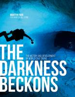 The Darkness Beckons The History and Development of Cave Diving by Martyn Farr, Bill Stone