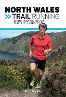 North Wales Trail Running 20 off-road routes for trail & fell runners by Steve Franklin
