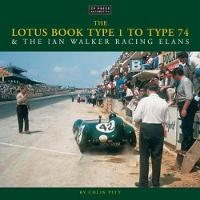 The Lotus Book Type 1 to Type 74 and the Ian Walker Racing Elans by Colin Pitt