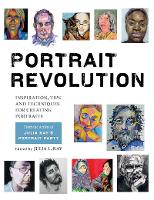 Portrait Revolution Inspiration, Tips and Techniques for Creating Portraits from the Artists of Julia Kay's Portrait Party by Julia L. Kay